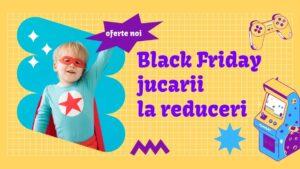 jucarii Black Friday 2021 pentru copii